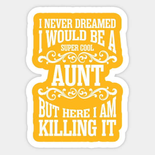 I never dreamed would. Aunt clipart super cool