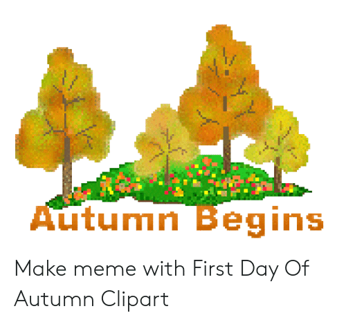 Fall clipart autumn begins. Make meme with first
