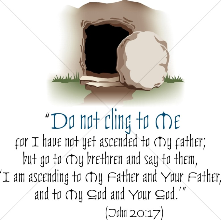 Do not cling to. Empty tomb clipart i am the resurrection and the life