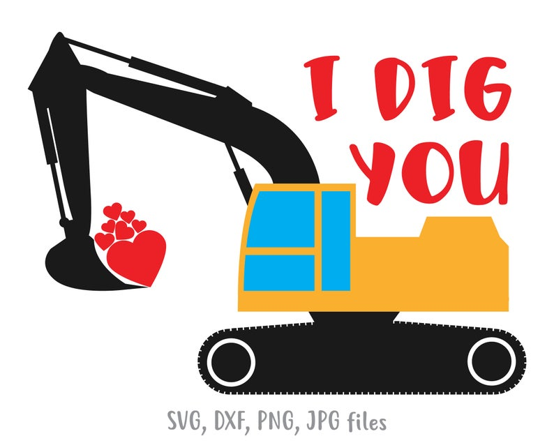 I dig you svg. Excavator clipart valentine