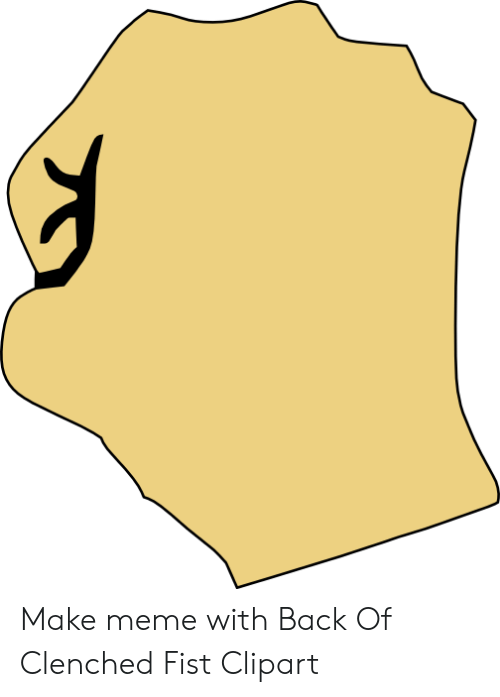 Make meme with of. Fist clipart back fist