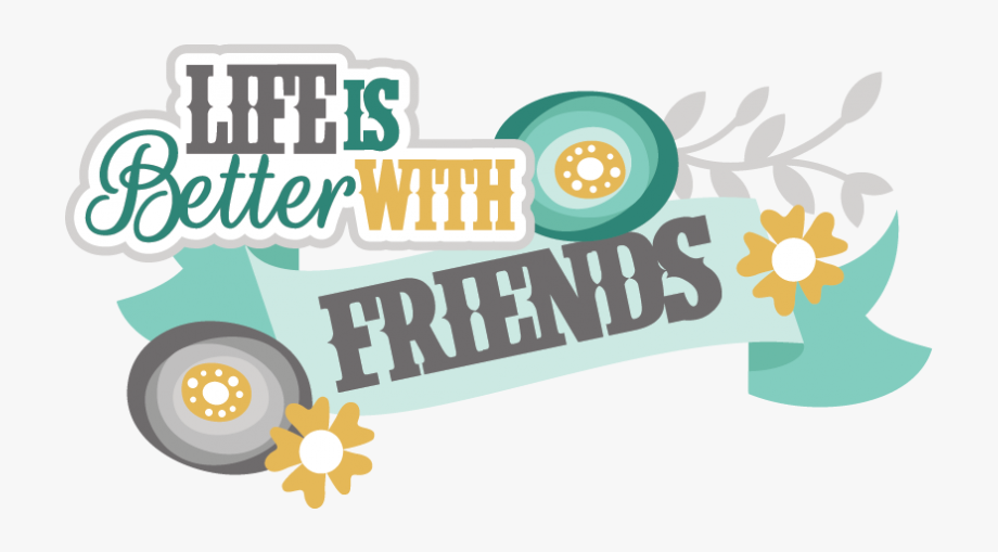 Life is better with. Friendship clipart scrapbook