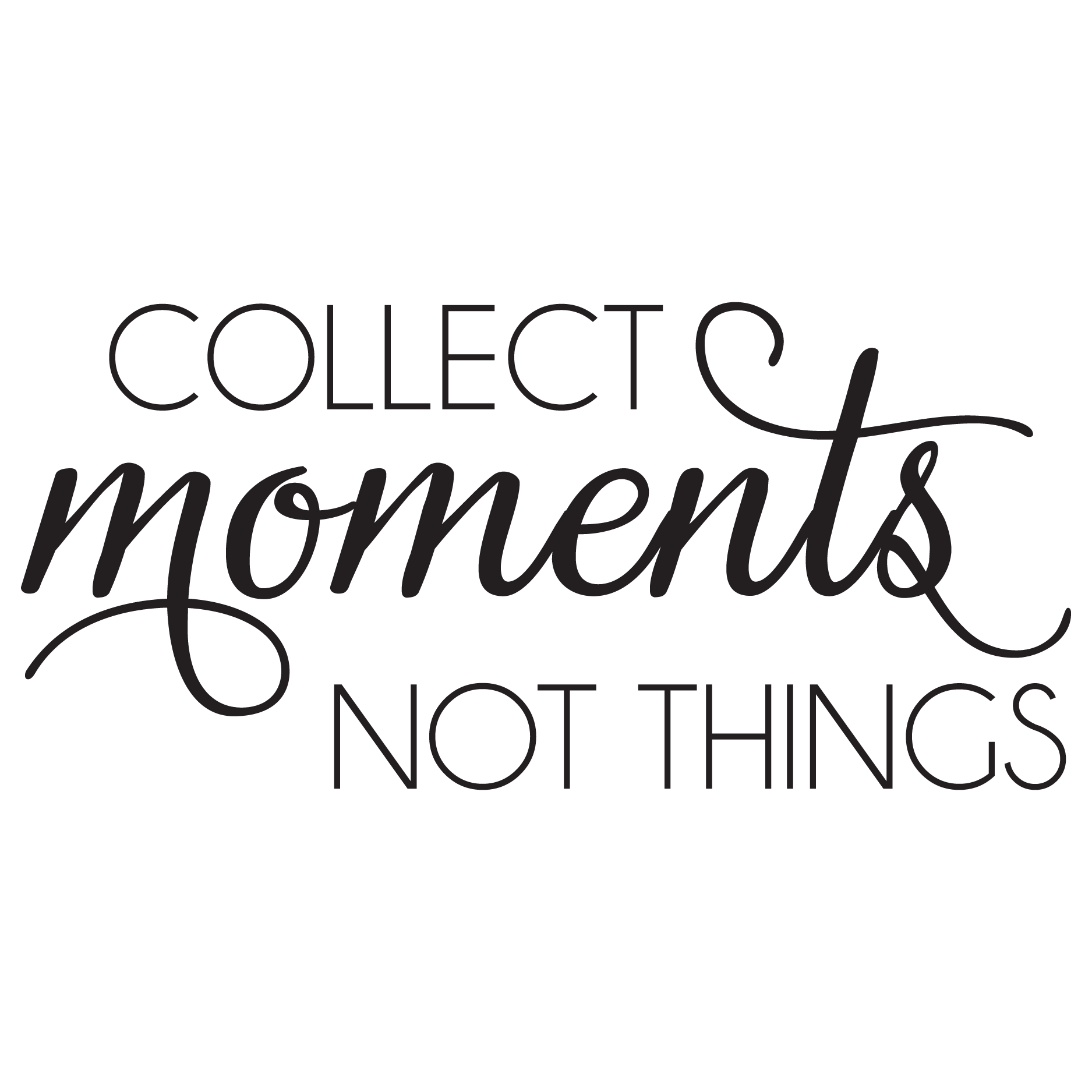 Collect moments not things. Words clipart memories