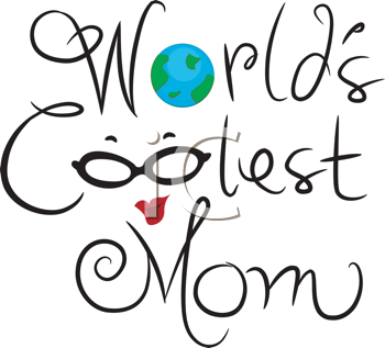 World s coolest day. Mother clipart cool mom