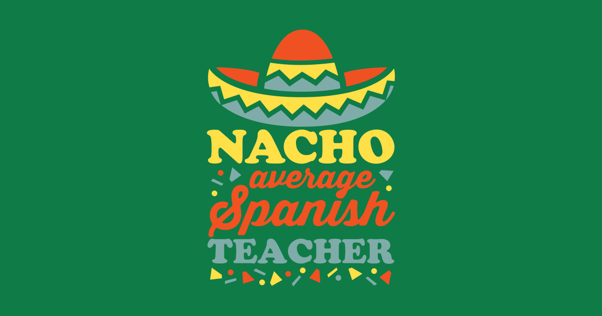 Average teacher by detourshirts. Nacho clipart hat spanish