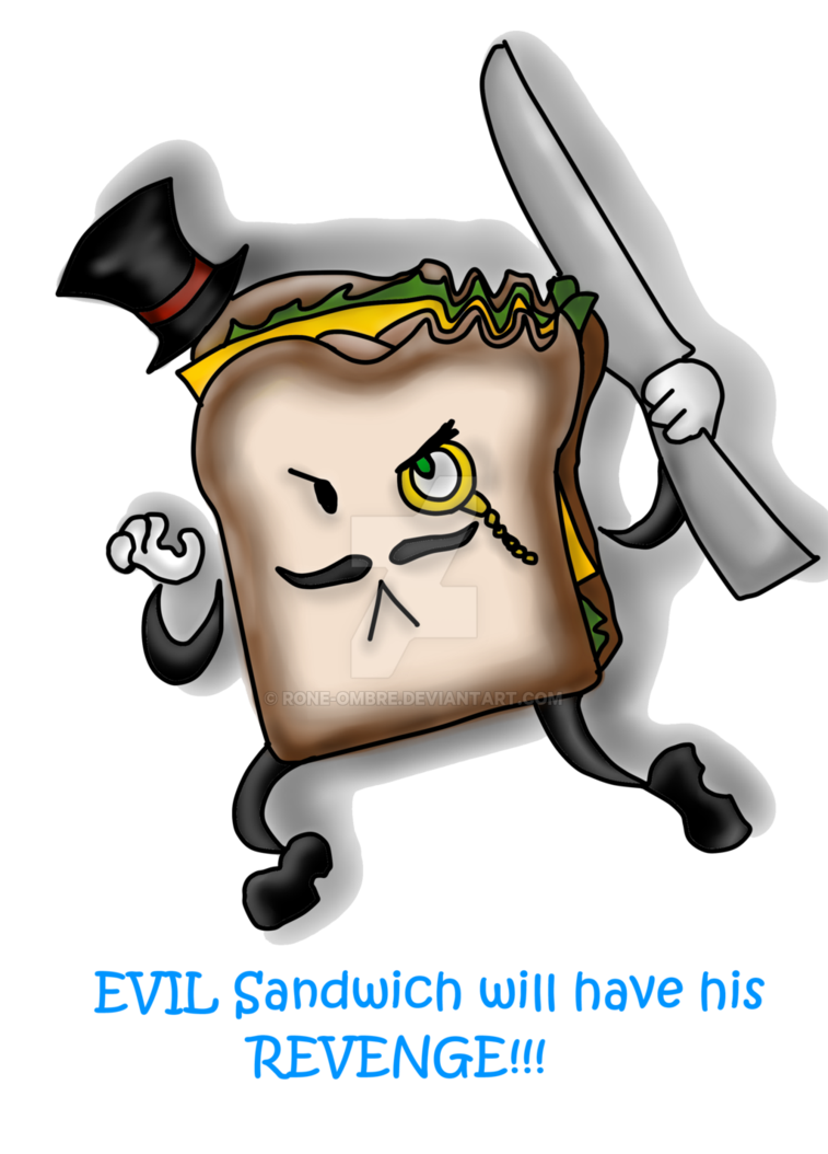 Evil will have his. Sad clipart sandwich