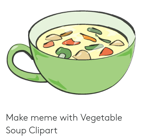 Soup clipart vegetable soup. Make meme with on