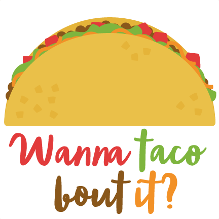Wanna bout it svg. Taco clipart