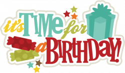 Its Time For A Birthday SVG scrapbook title birthday svg files ...