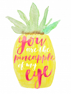 You are the pineapple of my eye.   Words To Live By   Pinterest ...