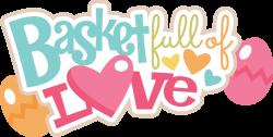 Basket Full Of Love SVG scrapbook title easter svg files easter svg ...
