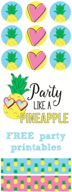 Party Like a Pineapple!!! Complete FREE printable party set ...