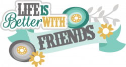 Life Is Better With Friends SVG scrapbook title friendship svg files ...