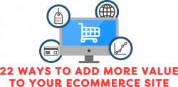 22 Ways to Add More Value to Your eCommerce Site - Visiture