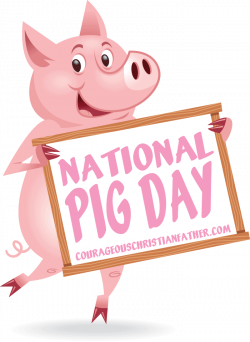 National Pig Day | Courageous Christian Father