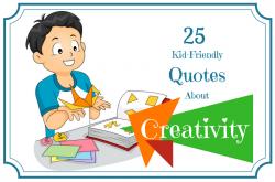 Creativity Quotes That Inspire Kids' Inner Genius | Roots of ...