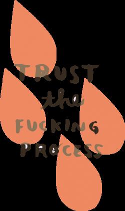 Trust the Fucking Process — Chelsea Snow